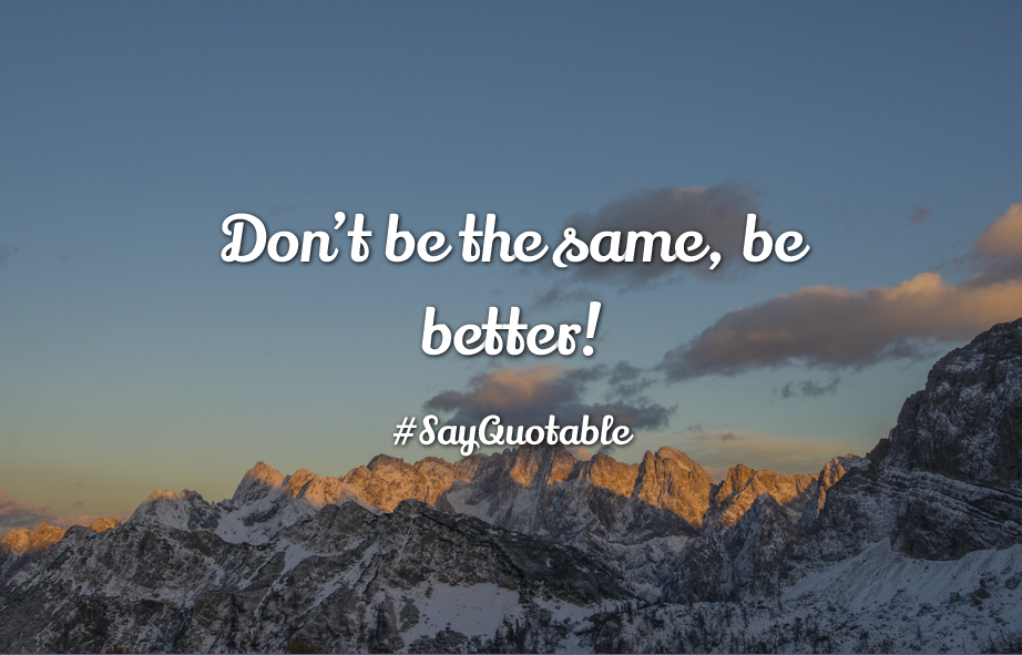 2-quote-about-dont-be-the-same-be-better-image-background-image